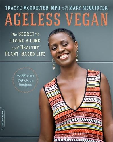 Ageless Vegan: The Secret to Living a Long and Healthy Plant-Based Life by Tracye McQuirter