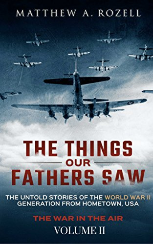 The Things Our Fathers Saw—The Untold Stories of the World War II Generation-Volume II: War in the Air—From the Great Depression to Combat cover