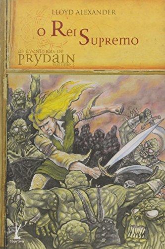O Rei Supremo - Volume 5. Coleção As Aventuras de Prydain