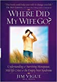 Where Did My Wife Go? Understanding & Surviving Menopause, Mid-Life Crises & the Empty Nest Syndrome