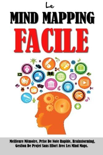 Read Online Le Mind Mapping Facile: Meilleure Mémoire, Prise De Note Rapide, Brainstorming, Gestion De Projet Sans Effort Avec Les Mind Maps. (French Edition) pdf