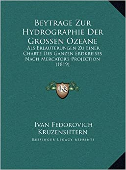 Book Beytrage Zur Hydrographie Der Grossen Ozeane: ALS Erlauterungen Zu Einer Charte Des Ganzen Erdkreises Nachals Erlauterungen Zu Einer Charte Des Ganzen ... (1819) Mercator's Projection (1819)