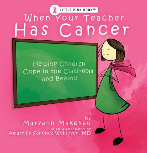 Read Online When Your Teacher Has Cancer: Helping Children Cope in the Classroom and Beyond PDF