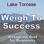 Weigh to Success: Ketogenic Diet for Beginners | Lake Torosse