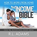 The Income Bible: How to Work from Home and Generate an Income on the Web - an Inspirational Guide, Inspirational Books, Book 8 Audiobook by R.L. Adams Narrated by Smokey Rivers