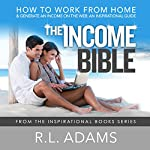The Income Bible: How to Work from Home and Generate an Income on the Web - an Inspirational Guide, Inspirational Books, Book 8 | R.L. Adams