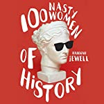 100 Nasty Women of History: Brilliant, badass and completely fearless women everyone should know   Hannah Jewell