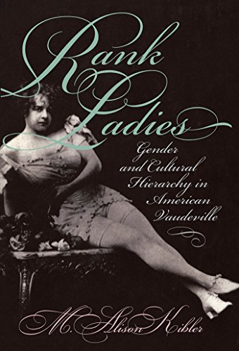 Rank Ladies: Gender and Cultural Hierarchy in American Vaudeville (Gender and American Culture)