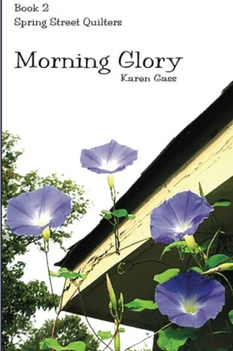 Morning Glory: Spring Street Quilters Book 2 (Volume 2) (2 Glory Vol Morning)