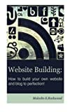 Website Building - How to Build your Own Website and Blog to Perfection!