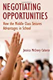 "Jessica Calarco, ""Negotiating Opportunities: How the Middle Class Secures Advantages in School"" (Oxford UP, 2018)"