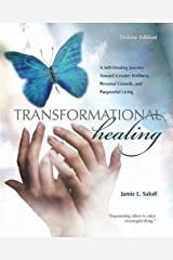Transformational Healing (Deluxe Edition): A Self-Healing Journey Toward Greater Wellness, Personal Growth, and Purposeful Living Paperback
