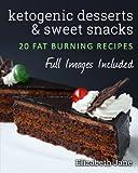 Ketogenic Desserts and Sweet Snacks: 20 Recipe Ketogenic Cookbook