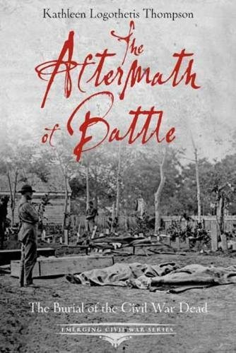 Download The Aftermath of Battle: The Burial of the Civil War Dead (Emerging Civil War Series) PDF