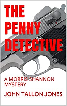 The Penny Detective: A Morris Shannon Mystery (The Penny Detective Series Book 1) by [Jones, John Tallon]
