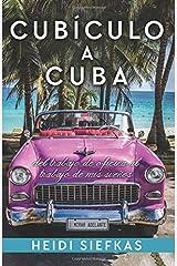 Cubiculo a Cuba: Del Trabajo de Oficina al Trabajo de Mis Sueños