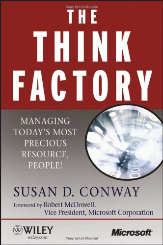 The Think Factory: Managing Today's Most Precious Resource, People! (Microsoft Executive Circle)