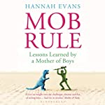 MOB Rule: Lessons Learned by a Mother of Boys | Hannah Evans