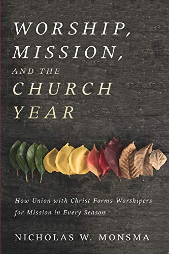 Pdf Christian Books Worship, Mission, and the Church Year: How Union with Christ Forms Worshipers for Mission in Every Season