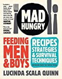 Mad Hungry: Feeding Men and Boys by Scala Quinn, Lucinda (2009) Hardcover
