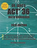 Dr. Jang's ACT 36 Math Workbook 2019 Edition