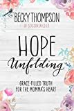 Book cover from Hope Unfolding: Grace-Filled Truth for the Mommas Heart by Becky Thompson