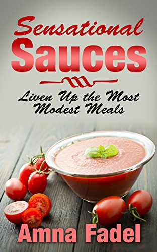 Sensational Sauces: Liven Up the Most Modest Meals by [Fadel, Amna]