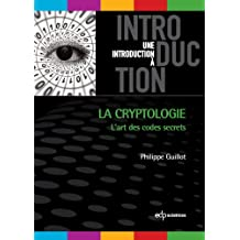 La cryptologie : l'art des codes secret: L'art des codes secrets (Une introduction à)