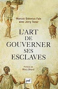 L'art de gouverner ses esclaves par Marcus Sidonius Falx par Jerry Toner
