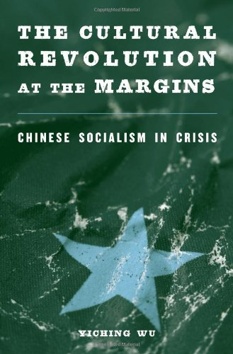 The Cultural Revolution at the Margins: Chinese Socialism in Crisis by Harvard University Press