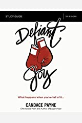 Defiant Joy Study Guide: What Happens When You're Full of It Paperback