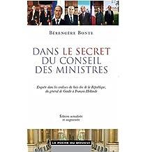 Dans le secret du conseil des ministres: Enquête dans les coulisses du huis clos de la République, du général de Gaulle à François Hollande