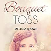 Bouquet Toss: Love of My Life, Book 1 | Melissa Brown