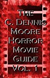The C. Dennis Moore Horror Movie Guide, Vol. 1