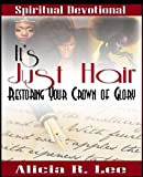 img - for It's Just Hair: Restoring Your Crown of Glory book / textbook / text book