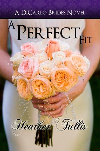 Read Online A Perfect Fit (A DiCarlos Brides novel, book 1) (A DiCarlo Brides Novel) (Volume 1) ebook