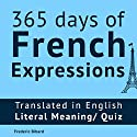 365 Days of French Expressions: Learn One New French Expression Per Day, Volume 1 Audiobook by Frederic Bibard Narrated by Frederic Bibard, Mariem Nouni