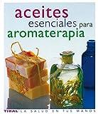 Aceites esenciales para aromaterapia/ The Illustrated Encyclopedia of Essential Oils: Diccionario Completo Del Uso De Aceites Esenciales En ... Health in Your Hands) (Spanish Edition)