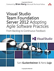 Visual Studio Team Foundation Server 2012: Adopting Agile Software Practices: From Backlog to Continuous Feedback (3rd Edition) (Microsoft Windows Development Series)
