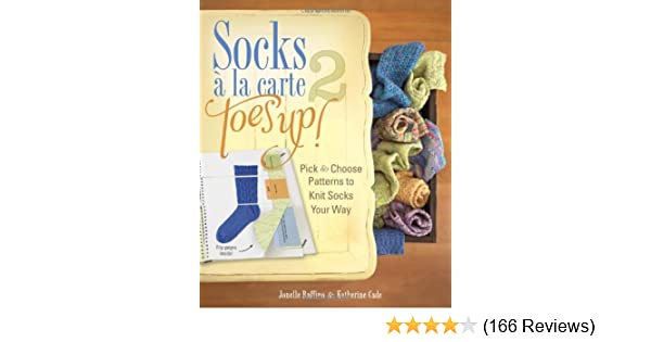 ea1b1e6ccd3 Socks a La Carte 2  Toes Up!  Pick and Choose Patterns to Knit Socks Your  Way  Jonelle Raffino