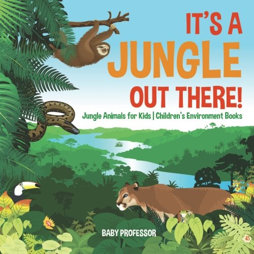 Read Online It's a Jungle Out There!  Jungle Animals for Kids  Children's Environment Books ebook
