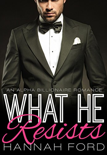 What He Resists (What He Wants, Book Nine)