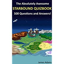 The Absolutely Awesome Starbound Quizbook: 500 Questions and Answers!