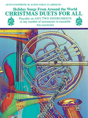 Christmas Duets for All: Alto Saxophone- Eb Saxes and Eb Clarinets (Holiday Songs from Around the World) (For All Series) (Clarinet And Saxophone Christmas Duets)