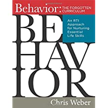 Behavior: The Forgotten Curriculum: An Rti Approach for Nurturing Essential Life Skills (Transform Your Differentiated Instruction, Assessment, and Behavior-Management Strategies)