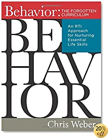 Behavior: The Forgotten Curriculum -- An RTI Approach for Nurturing Essential Life Skills (Transform Your Differentiated Instruction, Assessment, and Behavior-Management Strategies)