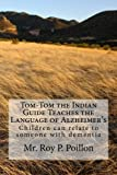 Tom-Tom the Indian Guide Teaches the Language of Alzheimer's: How Children can talk to someone with dementia