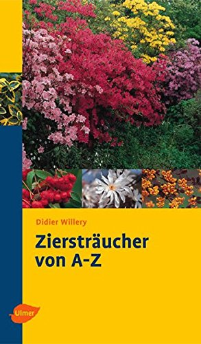 Ziersträucher von A - Z: Richtig auswählen und pflegen (Katalogbuch)