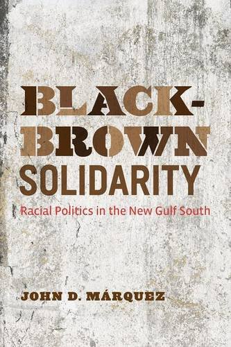 Search : Black-Brown Solidarity: Racial Politics in the New Gulf South