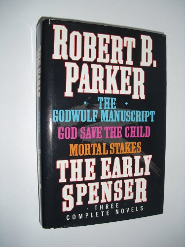 The Early Spenser: Three Complete Novels (The Godwulf Manuscript / God Save the Child / Mortal Stakes)